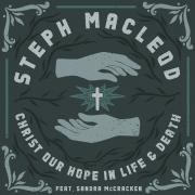 Steph Macleod Releases 'Christ Our Hope in Life and Death'