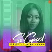 Efel Releases New Single 'So Good' Featuring Mike Aremu