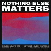 Nothing Else Matters Vol. 1