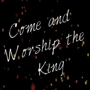 Come And Worship The King