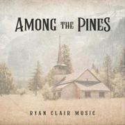 Ryan Clair Releases New Album 'Among The Pines'
