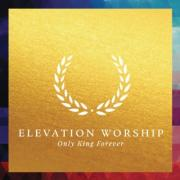 Elevation Worship Release New Album 'Only King Forever'