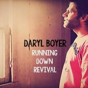 Daryl Boyer Releases New Single and Video 'Running Down Revival'