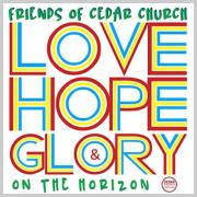 Friends of Cedar Church - Love, Hope & Glory On The Horizon