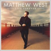 Matthew West's 'Live Forever' Available For Pre-Order With Instant Downloads