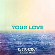 DJ Standout Releases Summer Anthem 'Your Love (feat. Evan And Eris)'