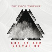 The Rock Worship - God Of Our Salvation