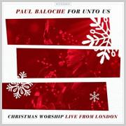 Christmas album of the day No.4: Paul Baloche - For Unto Us: Christmas Worship Live From London