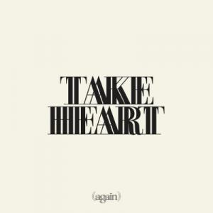 Take Heart (Again)