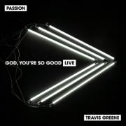 Passion's New 'God, You're So Good' Featuring Travis Greene Released