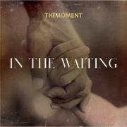 The Moment Release Music Video & Single 'In The Waiting'