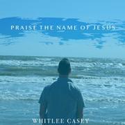 Whitlee Casey Releases New Single 'Praise the Name of Jesus'