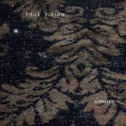 True Vision Releases New Single 'A Prayer'