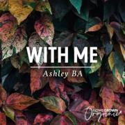 Ashley BA Music Releases New Single 'With Me'