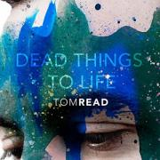 Tom Read - Dead Things To Life
