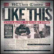 Rapper Chris Elijah Releases 'Like This (feat. Donk)'