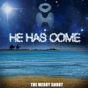 The Merry Shout Release 'He Has Come'
