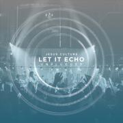 Jesus Culture To Release 'Let It Echo Unplugged' In June