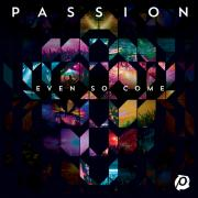 New Live Passion Album 'Even So Come' Announced