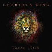 Sarah Teibo - Glorious King