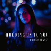Chelsea Nogas - Holding on to You