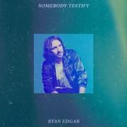 Ryan Edgar - Somebody Testify