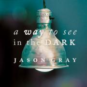 Jason Gray Releases New Album 'A Way To See In The Dark'