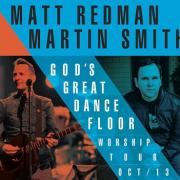 Matt Redman & Martin Smith In Joint 'God's Great Dance Floor' European Tour