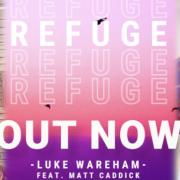 Behind The Song - Luke Wareham Talks About 'Refuge'
