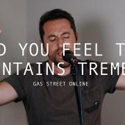 Gas Street Church & Tim Hughes - Did You Feel The Mountains Tremble