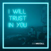 Review: Rob Westall - I Will Trust In You (Single)
