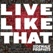 Sidewalk Prophets Release Second Album 'Live Like That'