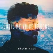 Travis Ryan Releasing Live Album 'Until My Voice Is Gone' Plus EP