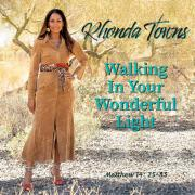 Rhonda Towns Releases New Inspirational Single 'Walking In Your Wonderful Light'