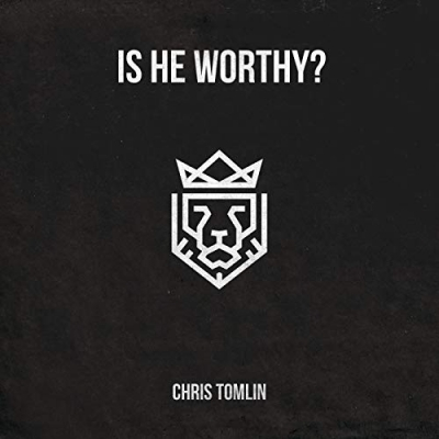 Chris Tomlin - Is He Worthy? EP