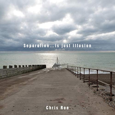 Chris Roe - Separation... Is Just Illusion
