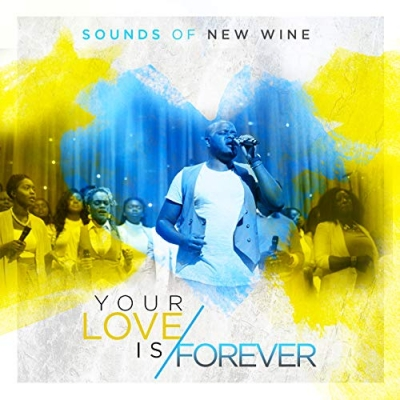 Sounds of New Wine - Your Love Is Forever