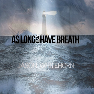 Jason Whitehorn - As Long As I Have Breath