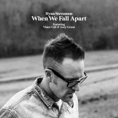 Ryan Stevenson - When We Fall Apart (feat. Vince Gill & Amy Grant)