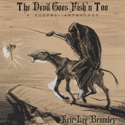 Eric Lee Brumley - The Devil Goes Fish'n' Too: A Gospel Anthology