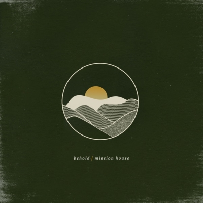 Mission House - Behold (Deluxe Single)