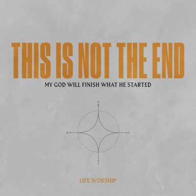 LIFE Worship - This Is Not the End