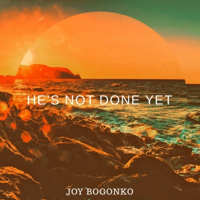 Joy Bogonko - He's Not Done Yet