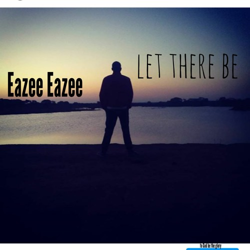 Eazee Eazee - Let There Be