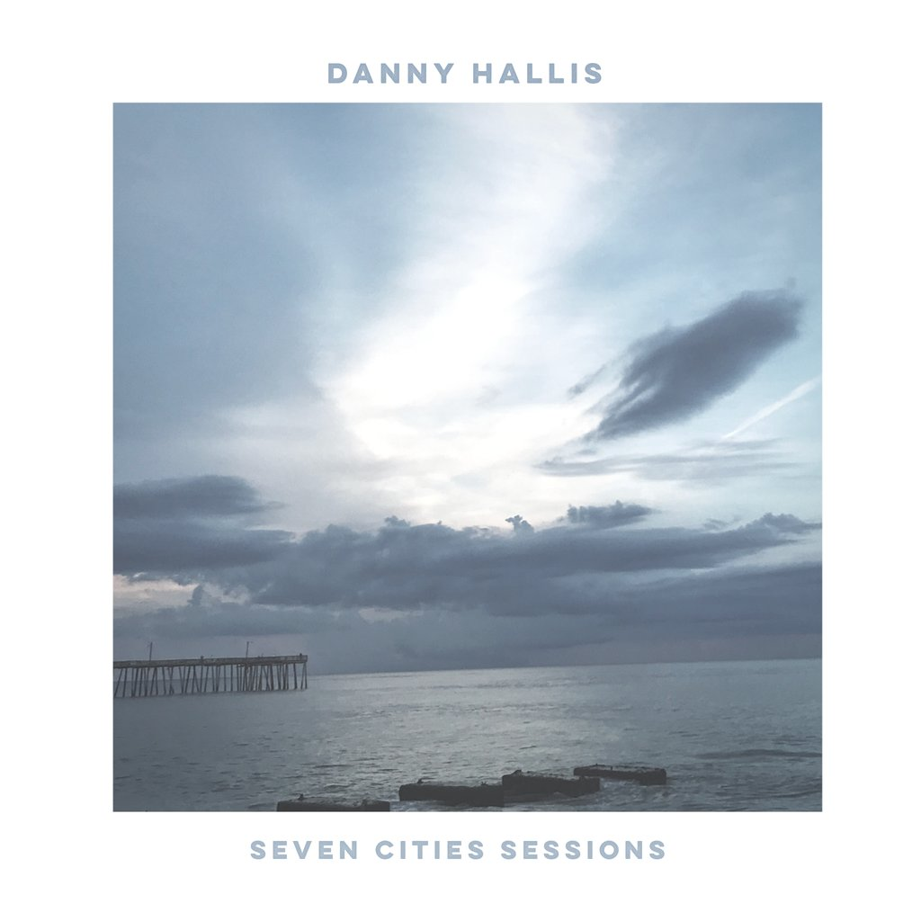 Danny Hallis - Seven Cities Sessions