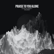 Praise To You Alone