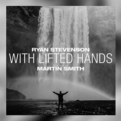 Ryan Stevenson - With Lifted Hands (feat. Martin Smith)
