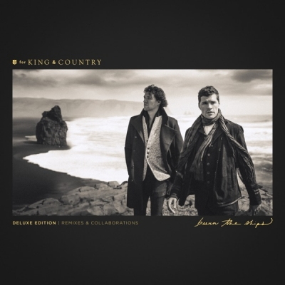 for King & Country - Burn The Ships (Deluxe Edition: Remixes & Collaborations)